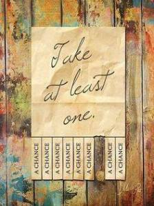 Take at least one. Chance.