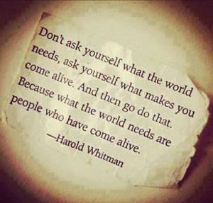quote. what makes you come alive