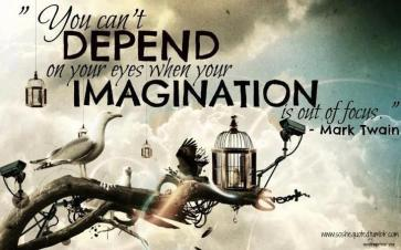 You can't depend on your eyes when your imagination is out of focus