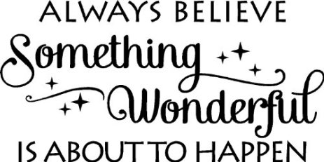 believe that something wonderful