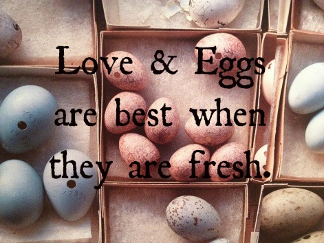 quote. love and eggs. best when fresh